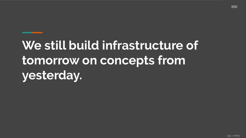 We still build infrastructure of tomorrow on co...