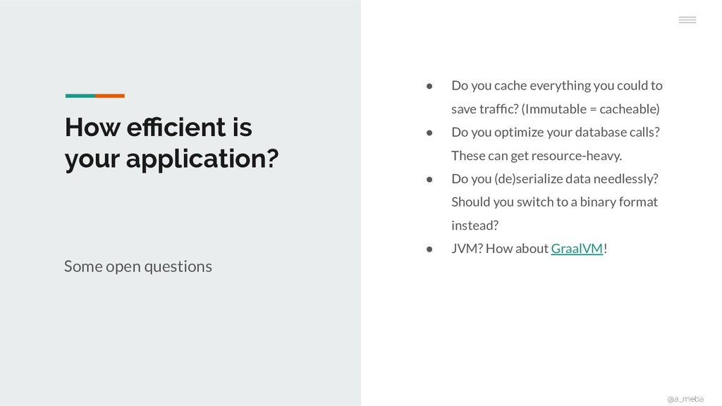 How efficient is your application? Some open ques...