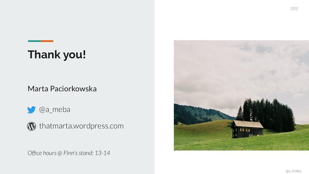 Thank you! Marta Paciorkowska Office hours @ FIn...
