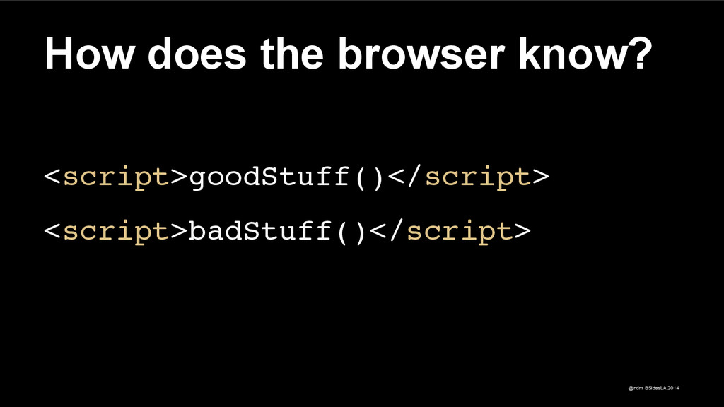 @ndm BSidesLA 2014 How does the browser know? !...