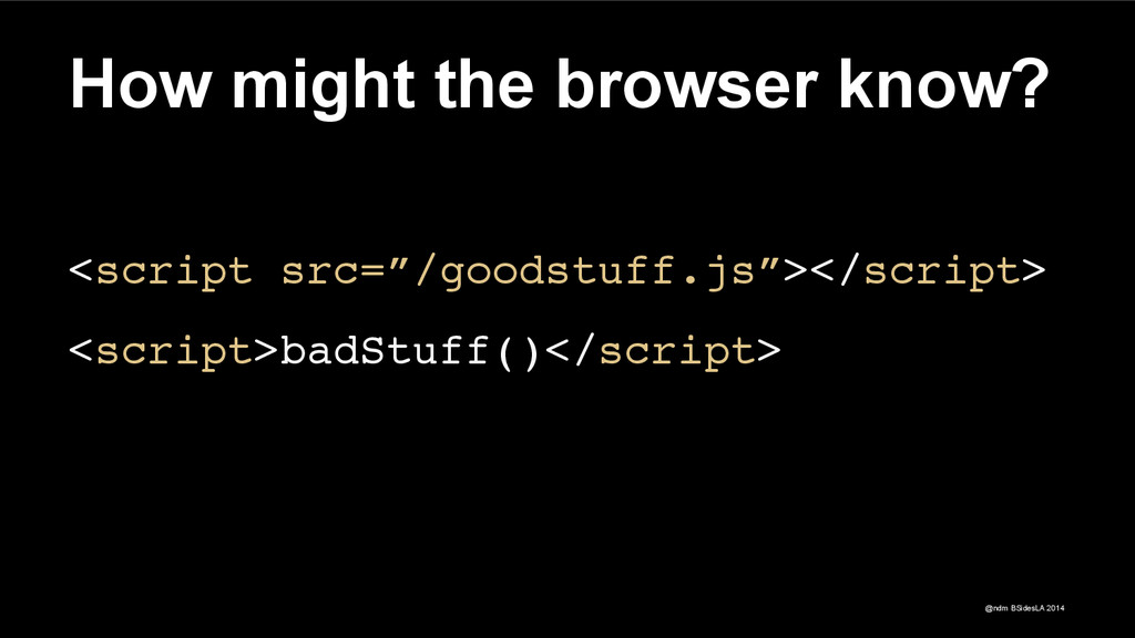 @ndm BSidesLA 2014 How might the browser know? ...