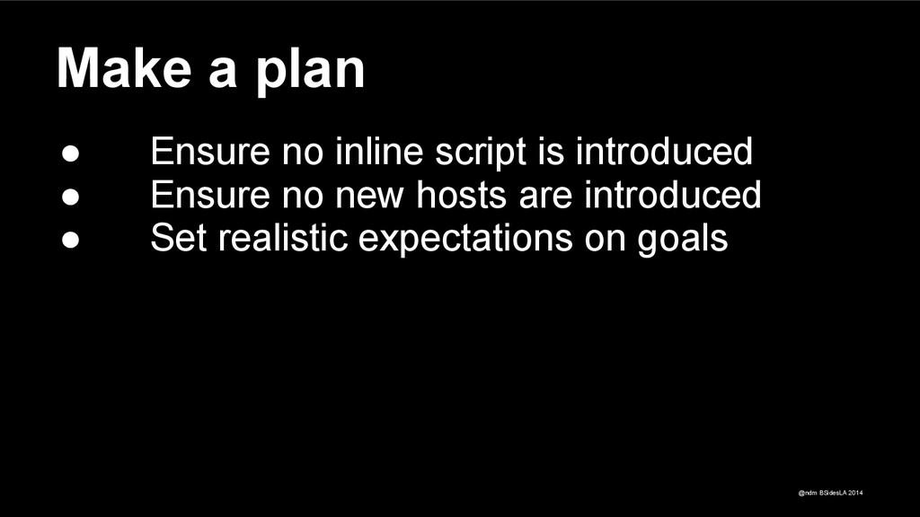 @ndm BSidesLA 2014 Make a plan ● Ensure no inli...