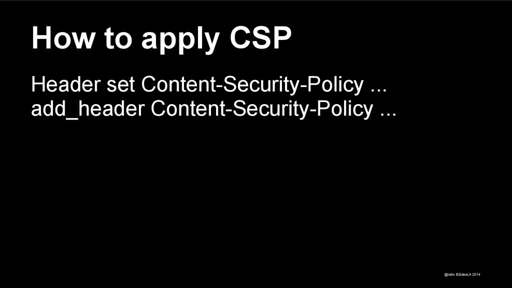 @ndm BSidesLA 2014 How to apply CSP Header set ...