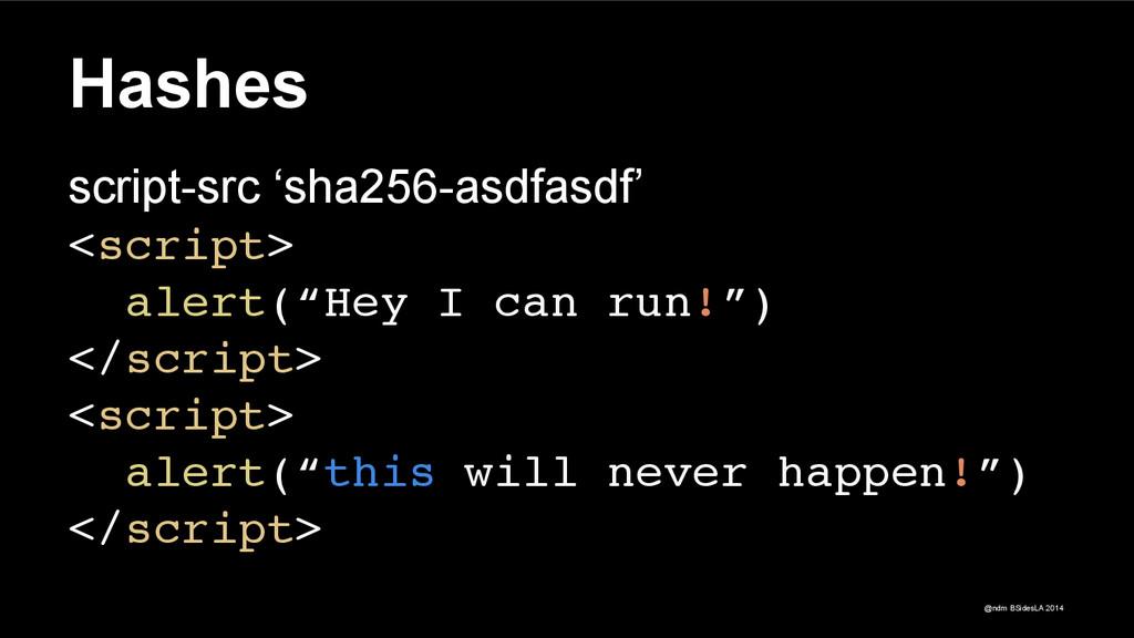 @ndm BSidesLA 2014 Hashes script-src 'sha256-as...