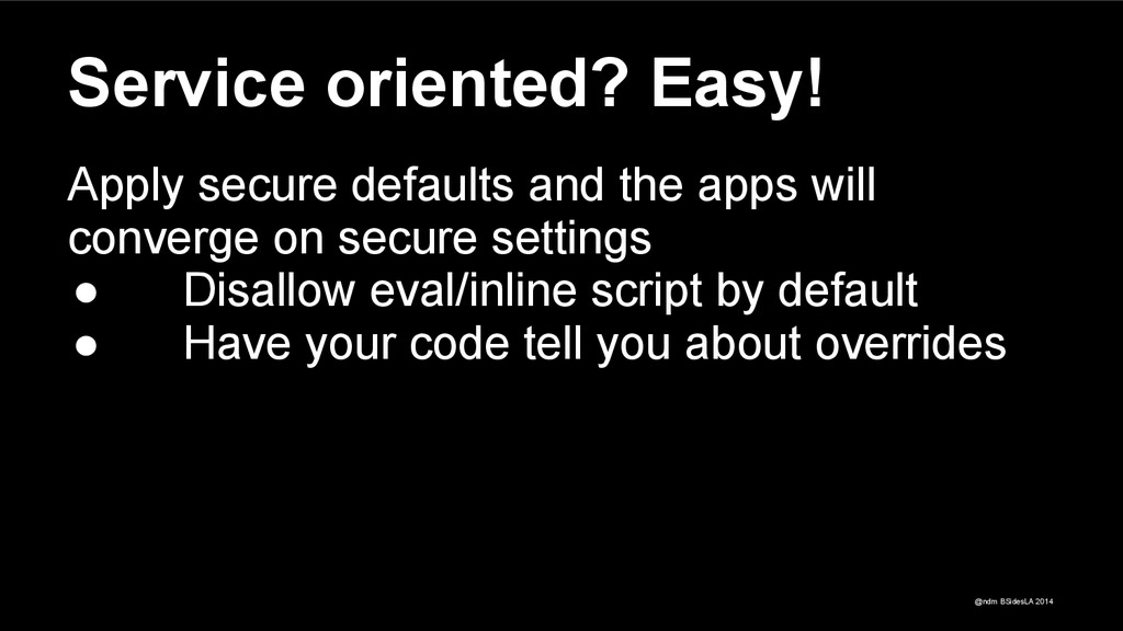 @ndm BSidesLA 2014 Service oriented? Easy! Appl...