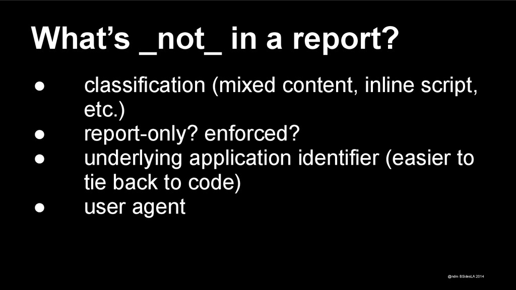 @ndm BSidesLA 2014 What's _not_ in a report? ● ...