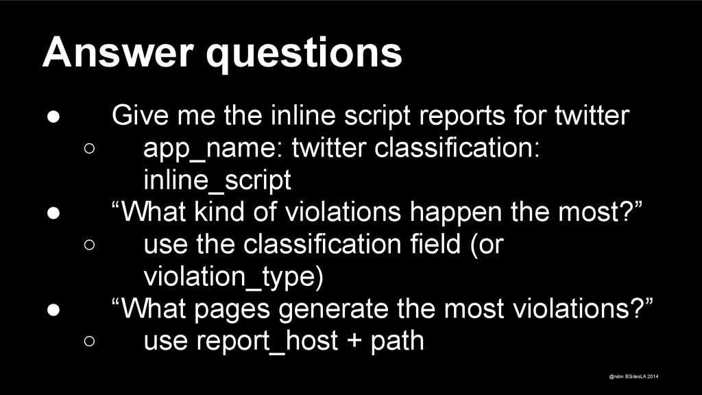 @ndm BSidesLA 2014 Answer questions ● Give me t...