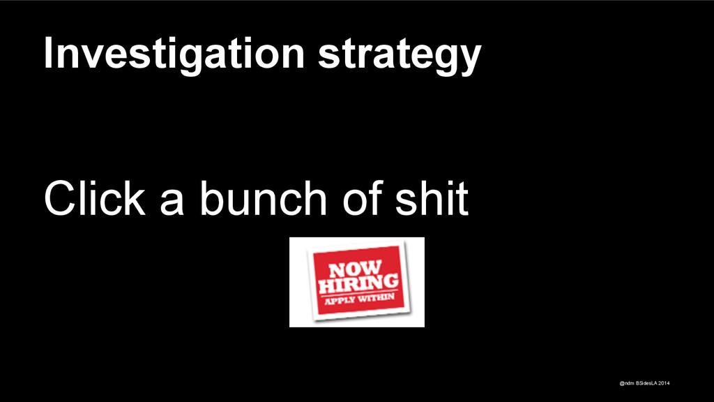 @ndm BSidesLA 2014 Investigation strategy Click...