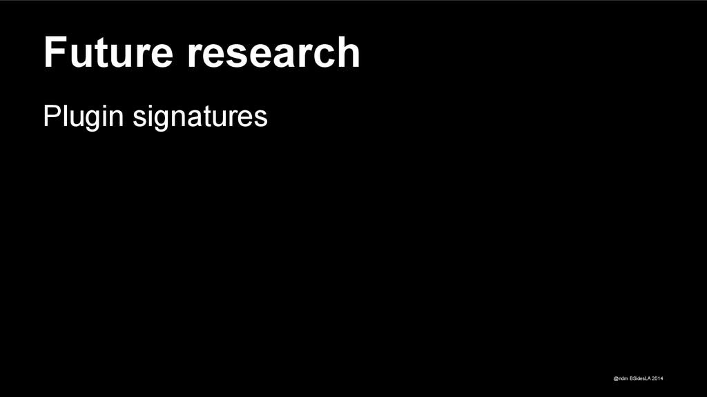 @ndm BSidesLA 2014 Future research Plugin signa...