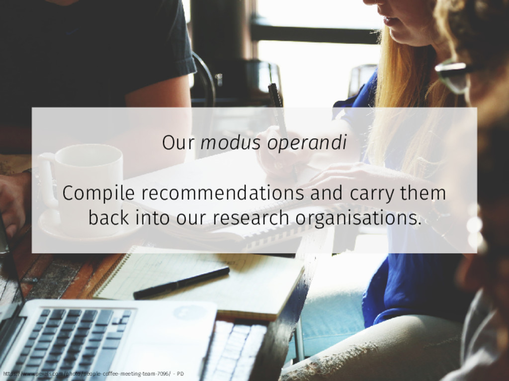 Our modus operandi Compile recommendations and ...