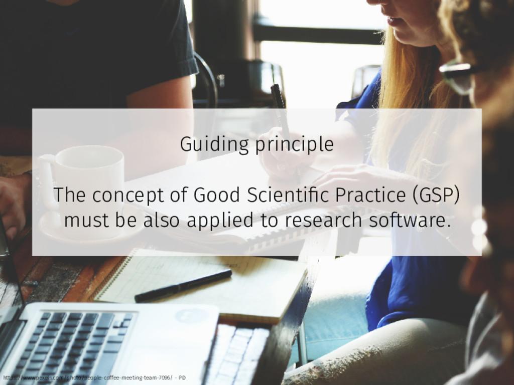 Guiding principle The concept of Good Scientific...