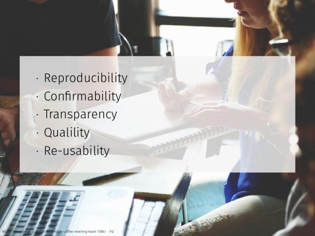 • Reproducibility • Confirmability • Transparenc...