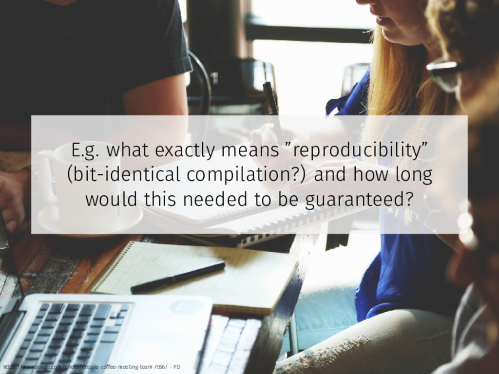 """E.g. what exactly means """"reproducibility"""" (bit-..."""