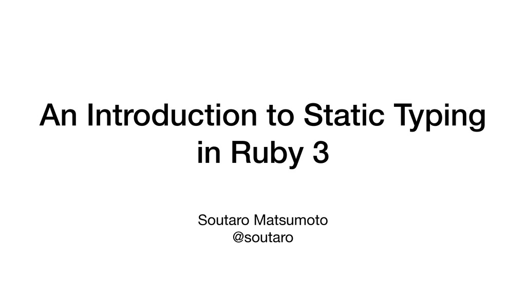 An Introduction to Static Typing in Ruby 3 Sout...