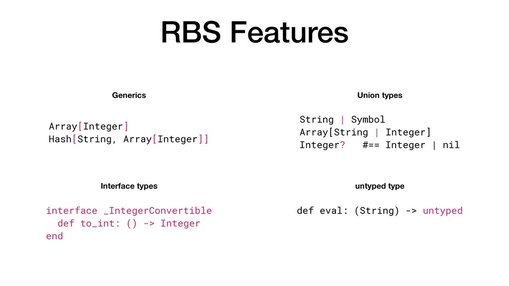 RBS Features Union types Generics Interface typ...