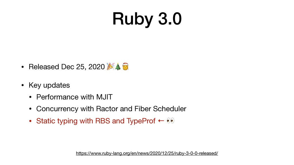 Ruby 3.0 • Released Dec 25, 2020 🎉🎄🎅  • Key upd...