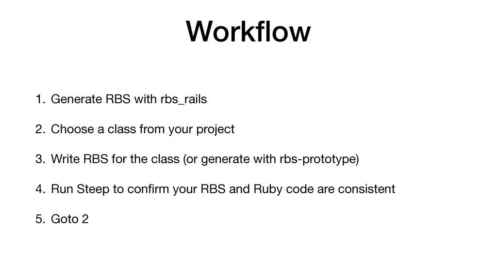 Work fl ow 1. Generate RBS with rbs_rails  2. C...