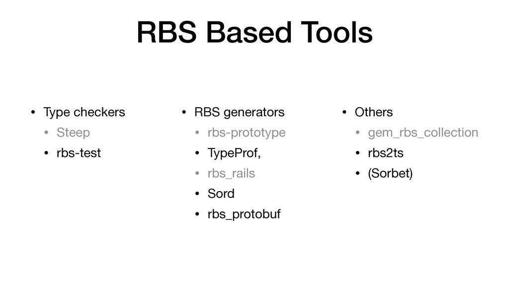 RBS Based Tools • Type checkers  • Steep  • rbs...