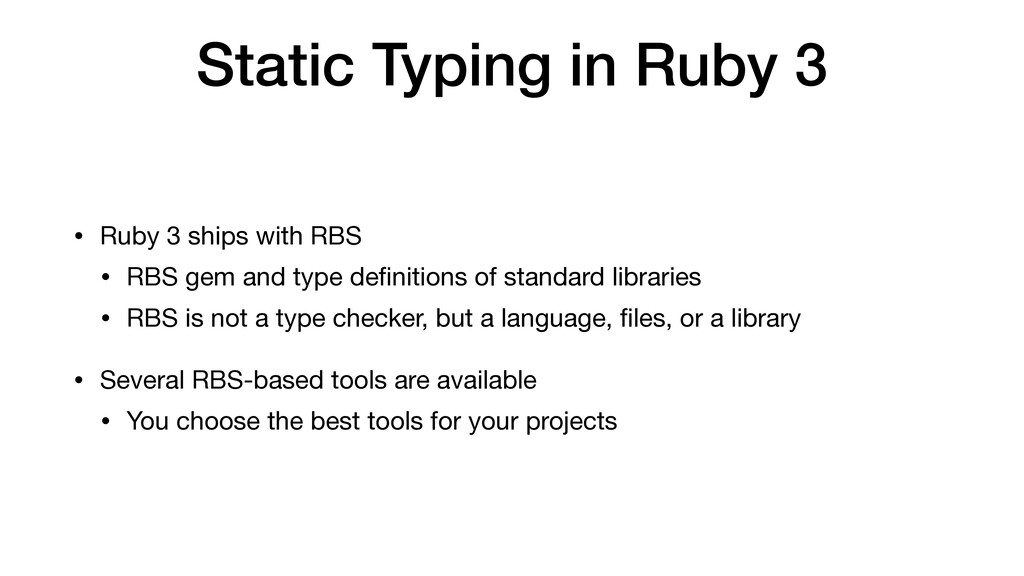Static Typing in Ruby 3 • Ruby 3 ships with RBS...