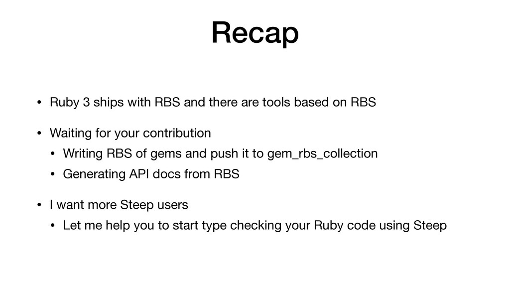 Recap • Ruby 3 ships with RBS and there are too...