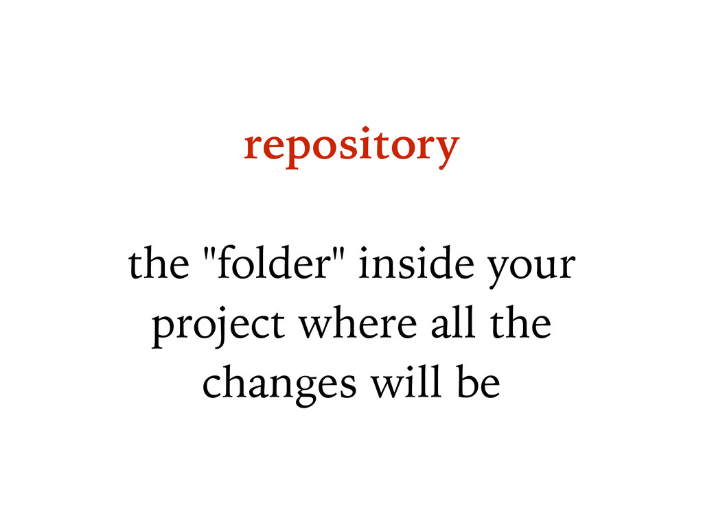 "repository ! the ""folder"" inside your project w..."