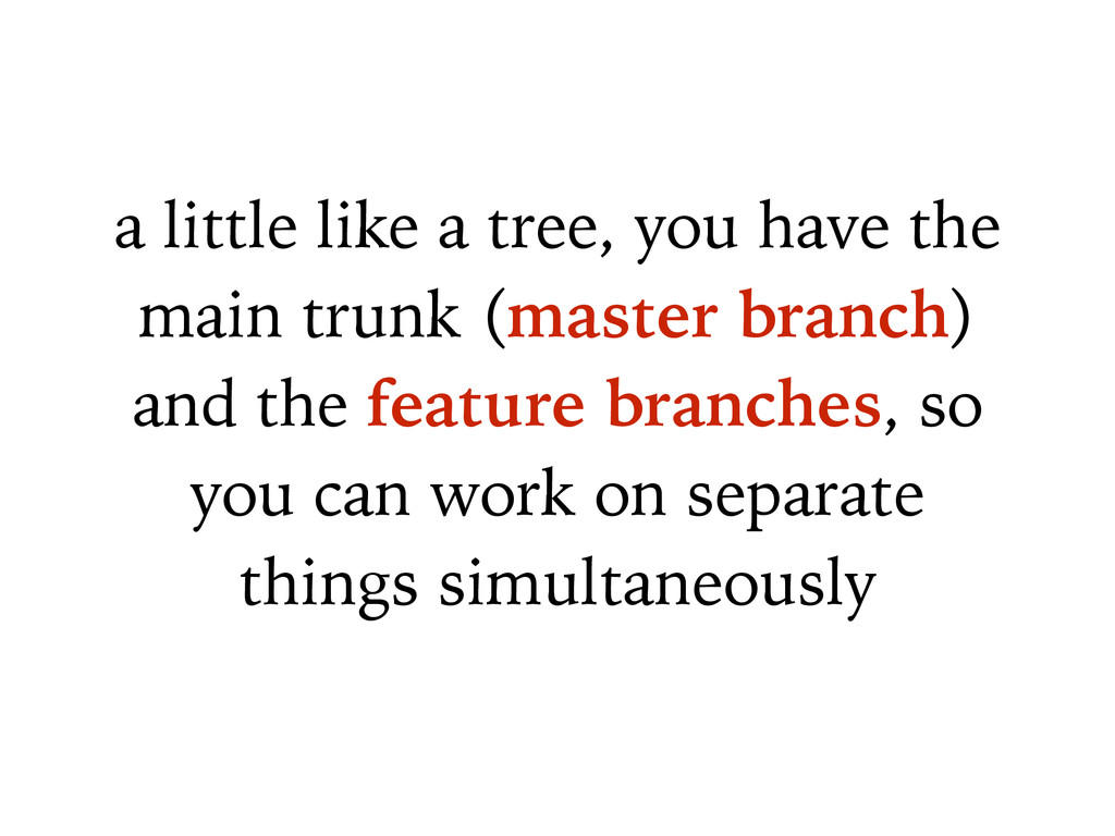 a little like a tree, you have the main trunk (...