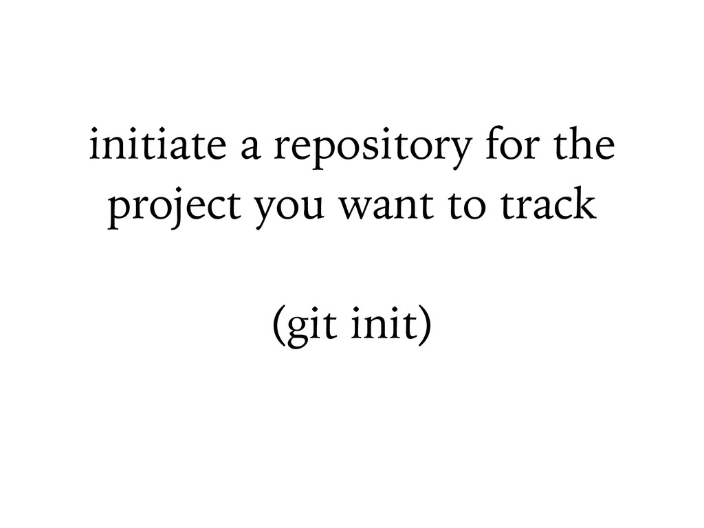 initiate a repository for the project you want ...