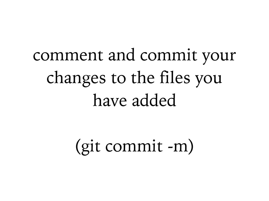 comment and commit your changes to the files yo...
