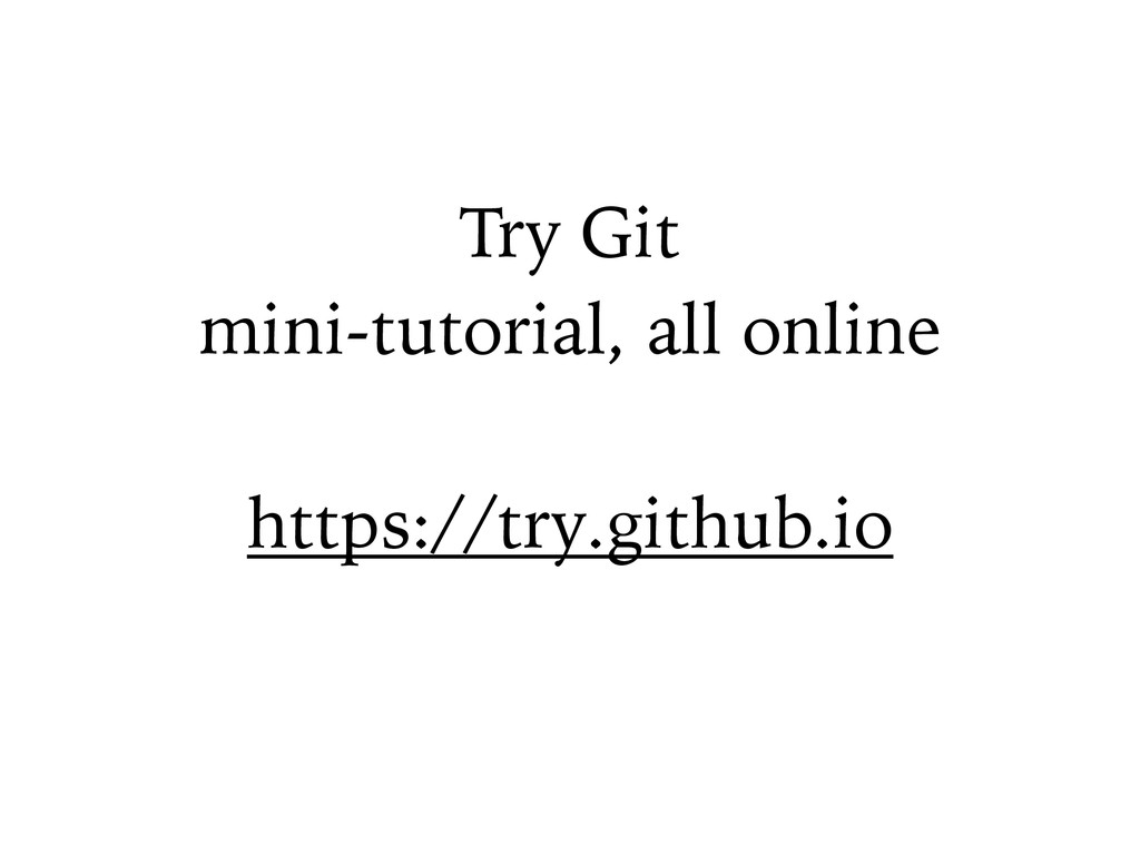 Try Git mini-tutorial, all online ! https://try...
