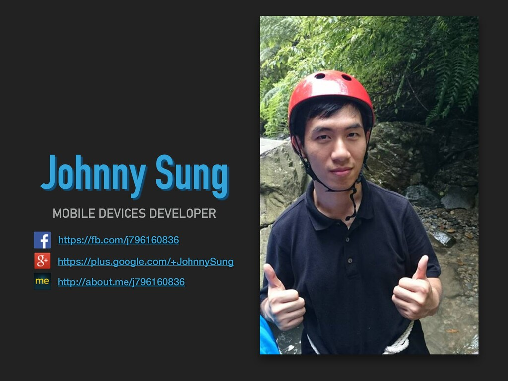 MOBILE DEVICES DEVELOPER Johnny Sung https://fb...