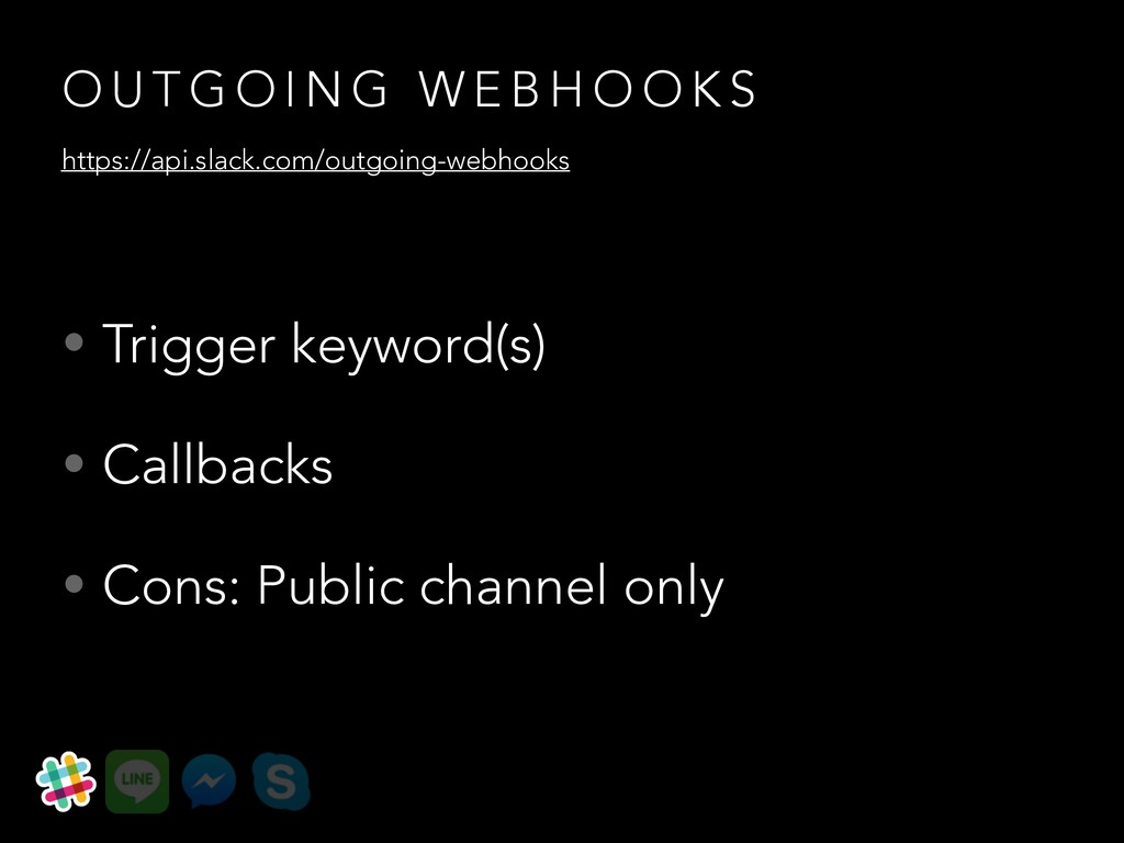 • Trigger keyword(s) • Callbacks • Cons: Public...