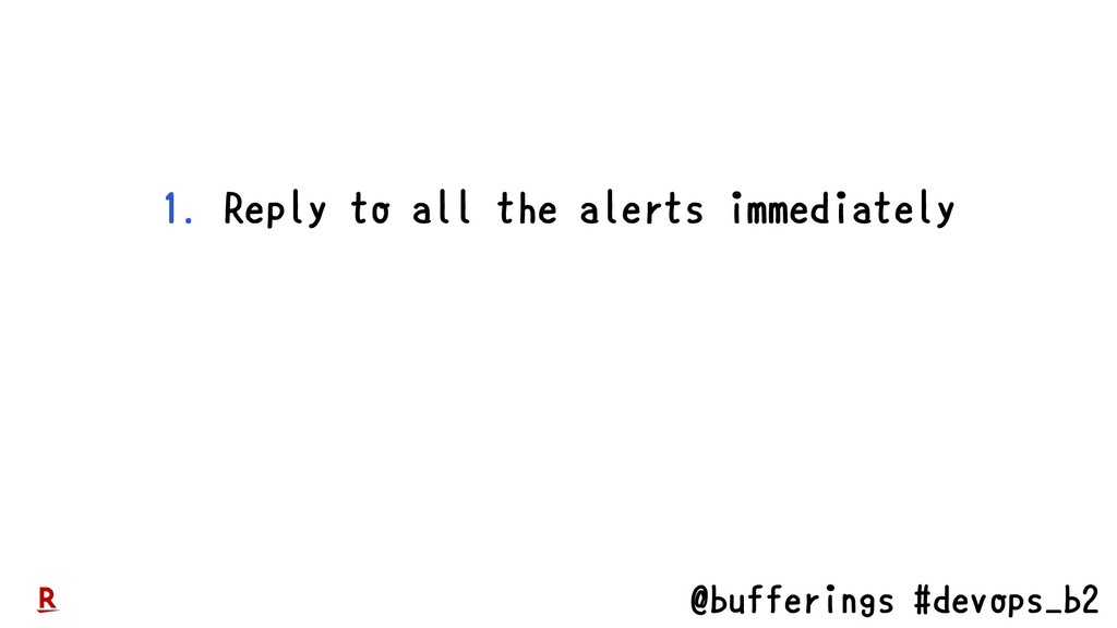 @bufferings #devops_b2 1. Reply to all the aler...
