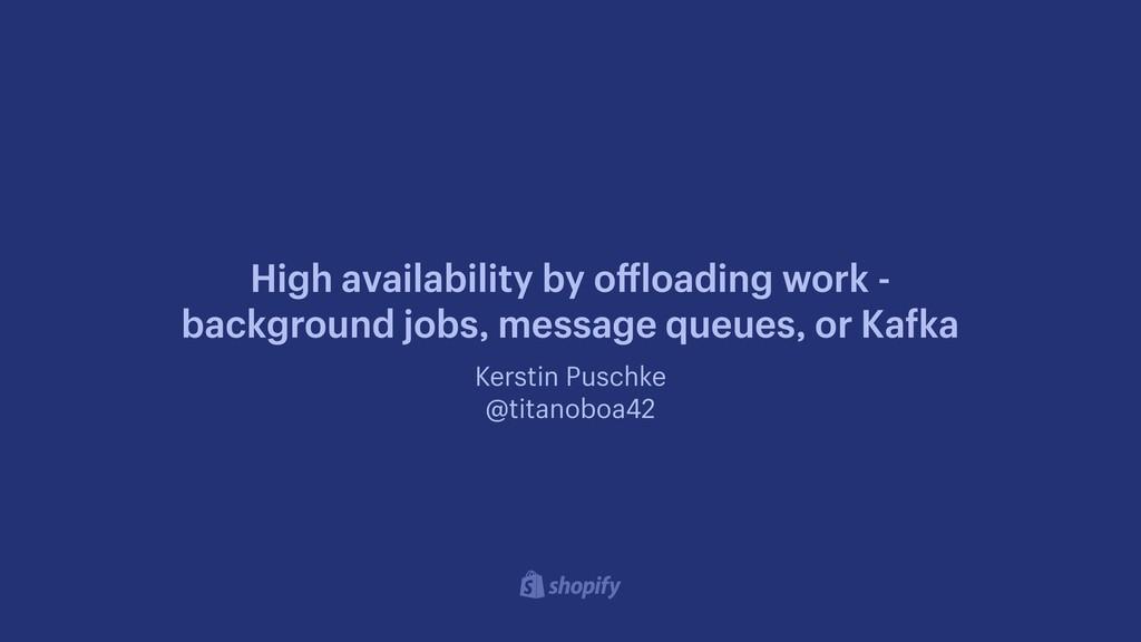 Kerstin Puschke @titanoboa42 High availability ...