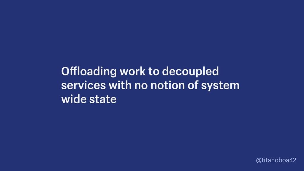 @titanoboa42 Offloading work to decoupled servi...