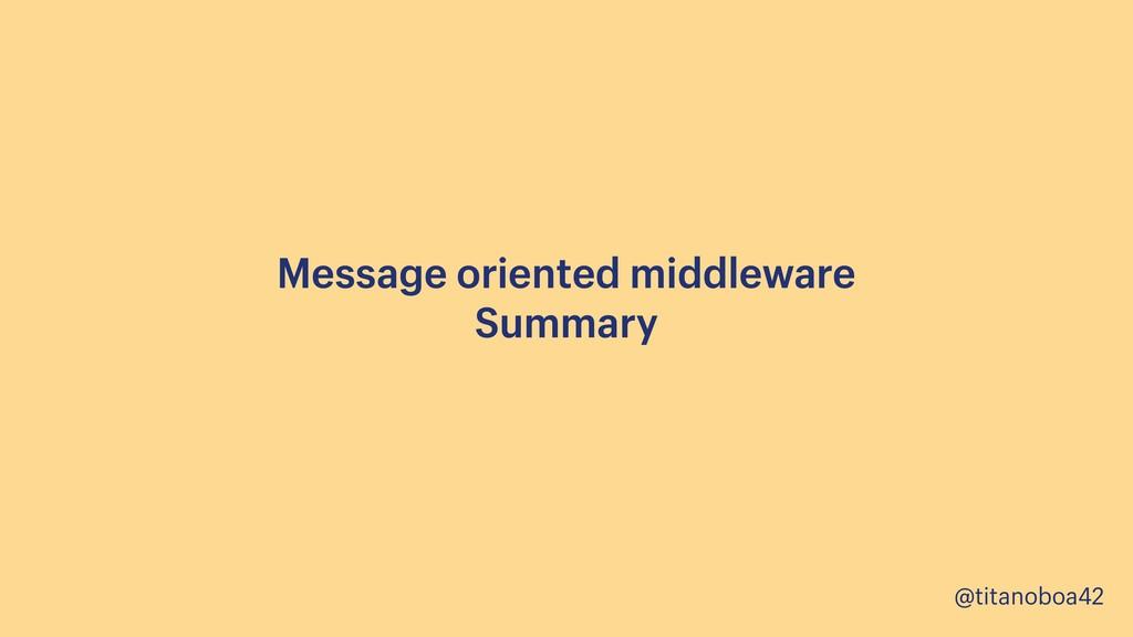 @titanoboa42 Message oriented middleware Summa...