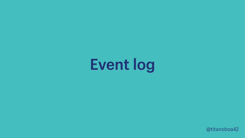 @titanoboa42 Event log