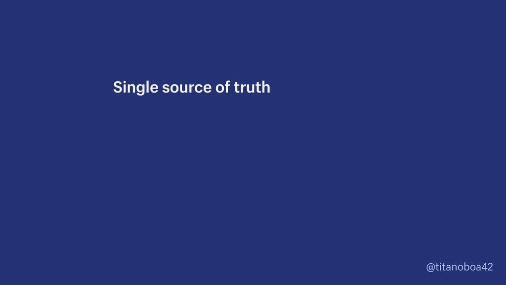 @titanoboa42 Single source of truth