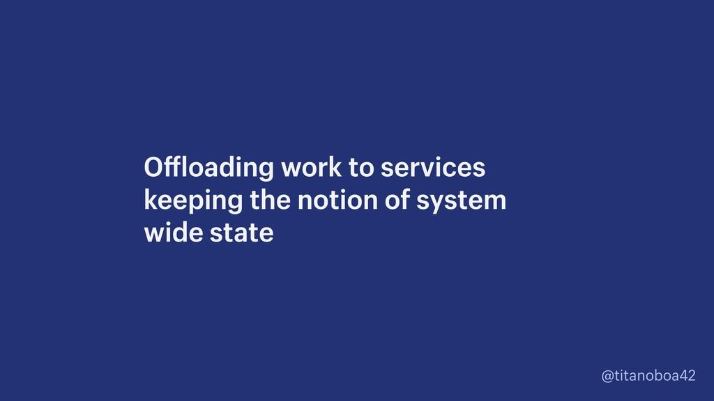 @titanoboa42 Offloading work to services keepin...