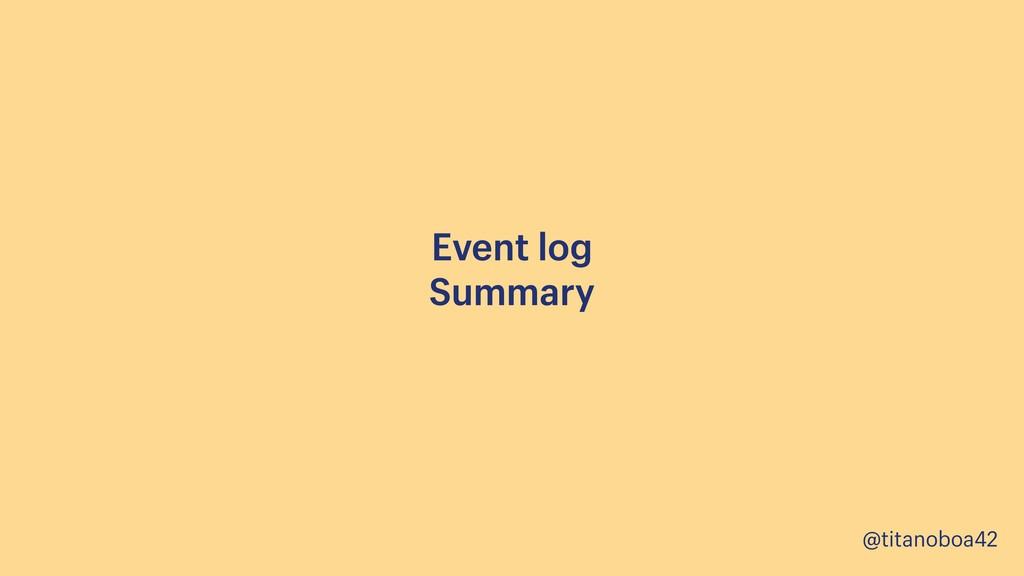@titanoboa42 Event log Summary
