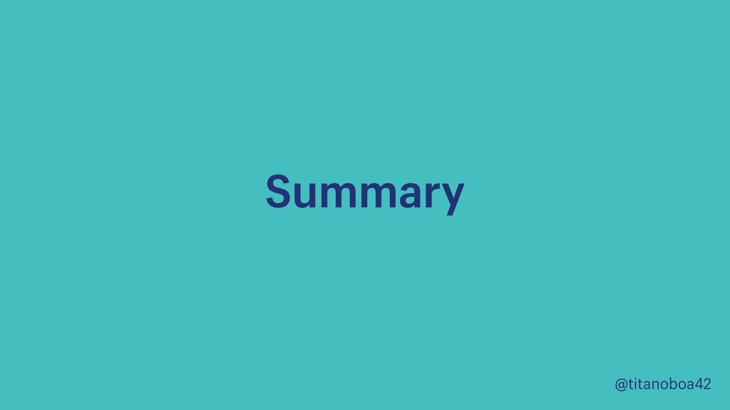 @titanoboa42 Summary