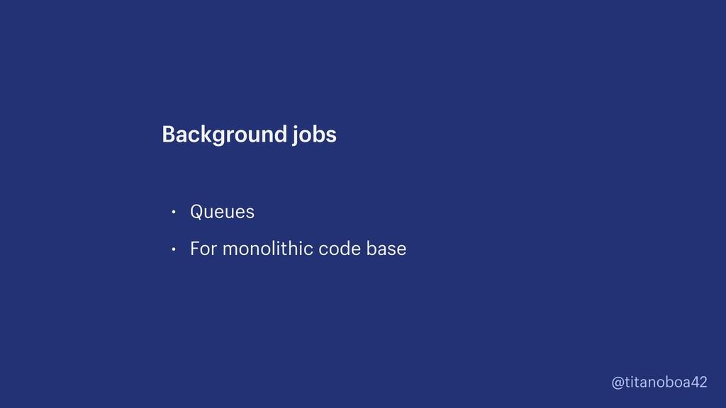 @titanoboa42 • Queues • For monolithic code bas...