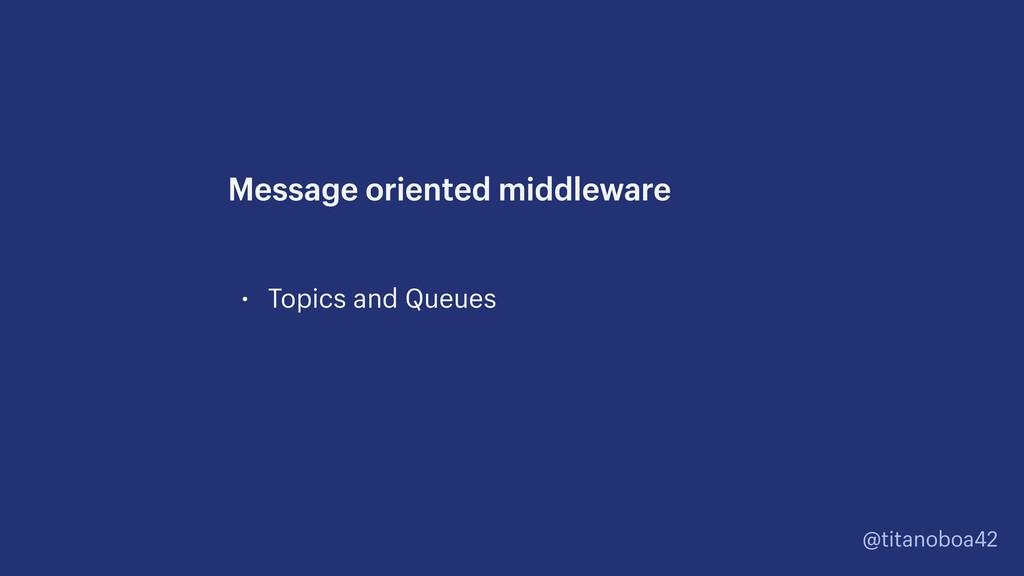 @titanoboa42 • Topics and Queues Message orient...