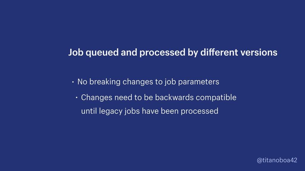 @titanoboa42 • No breaking changes to job param...