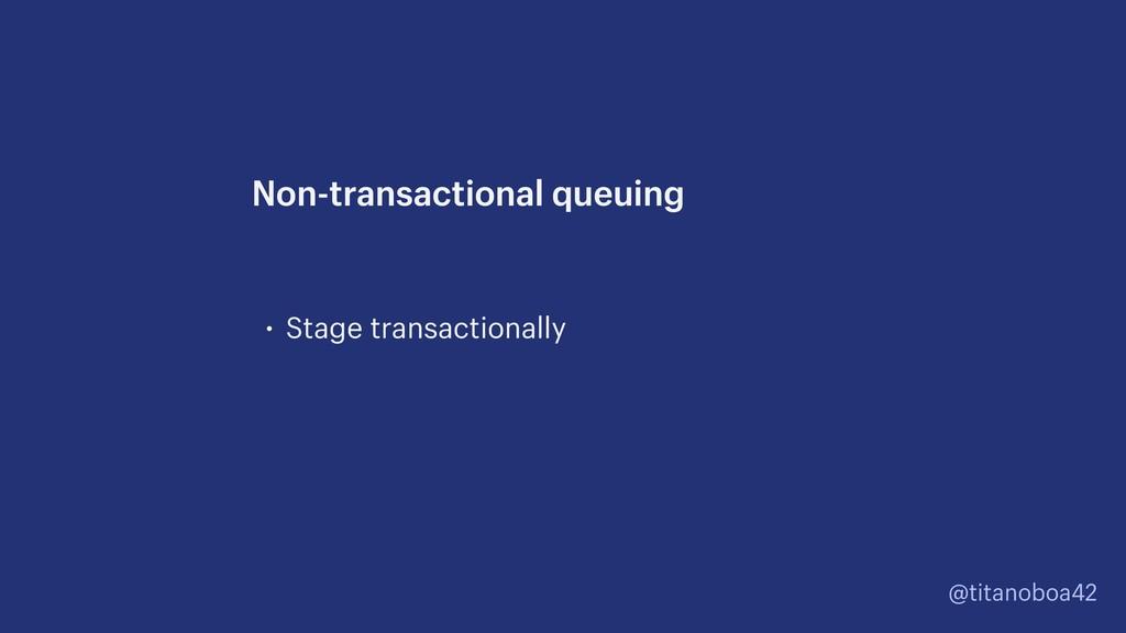 @titanoboa42 • Stage transactionally Non-transa...