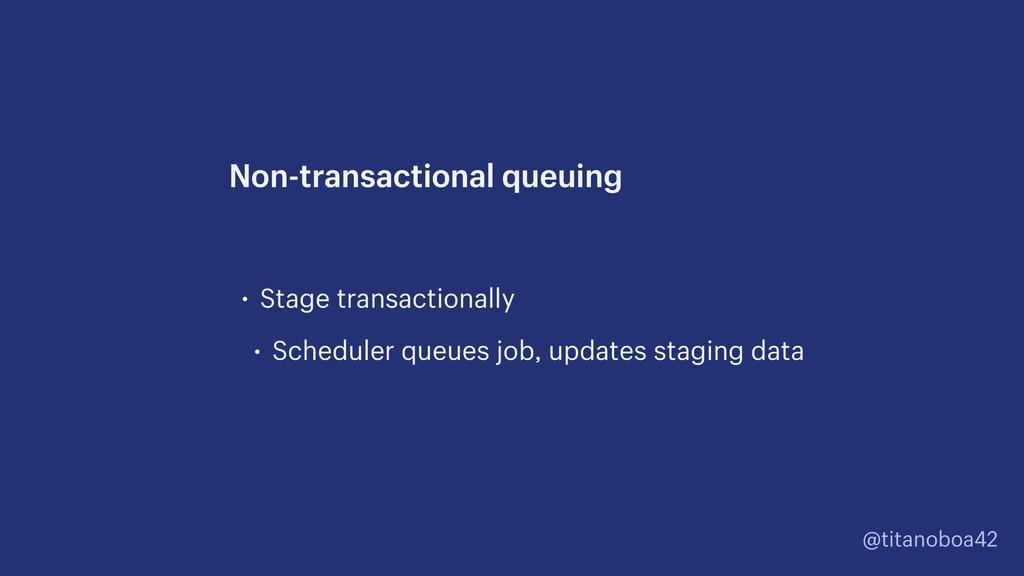 @titanoboa42 • Stage transactionally • Schedule...