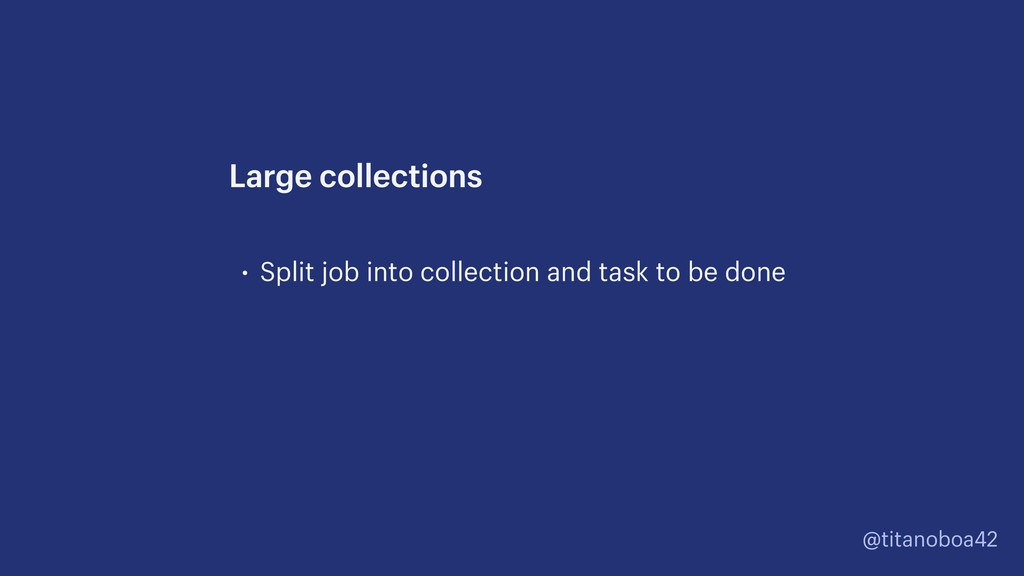 @titanoboa42 • Split job into collection and ta...