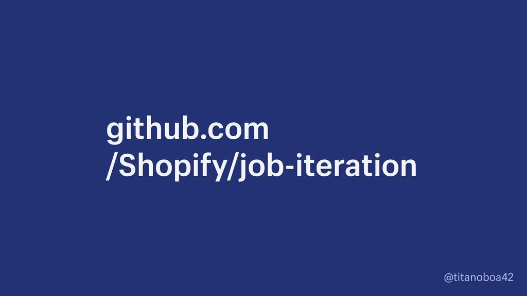 @titanoboa42 github.com /Shopify/job-iteration