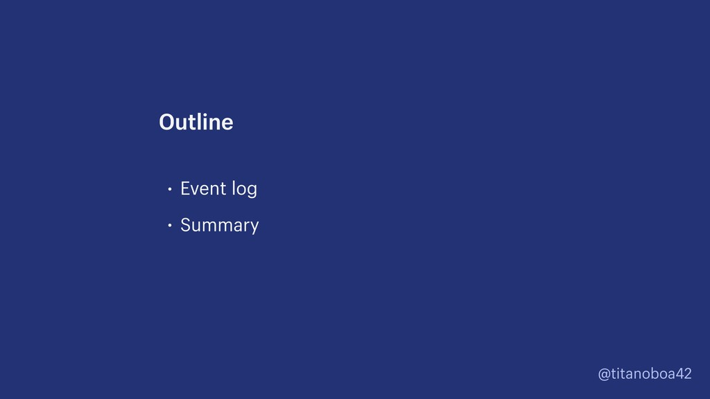 @titanoboa42 • Event log • Summary Outline