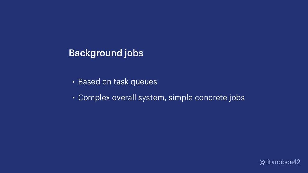 @titanoboa42 • Based on task queues • Complex o...