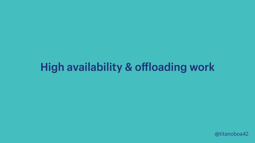 @titanoboa42 High availability & offloading work